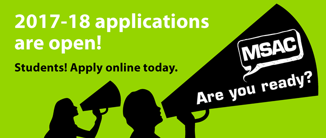2017-18 applications are open! Students! apply online now. MSAC are you ready?